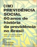 (Im) previdência social 60 anos de história da previdência no Brasil
