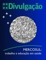 Mercosul: trabalho e educação em saúde