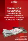 TRABALHO E EDUCAÇÃO: contribuições do Mestrado Profissional em Gestão do Trabalho e da Educação na Saúde