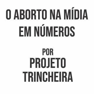 Aborto na Mídia em números