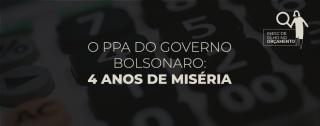 O PPA do governo Bolsonaro: 4 anos de miséria