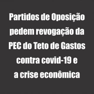 Partidos de Oposição exigem revogação do Teto de Gastos contra caos sanitário e econômico