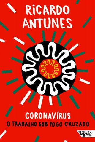 Por que ler o livro Coronavírus: O trabalho sob o fogo cruzado